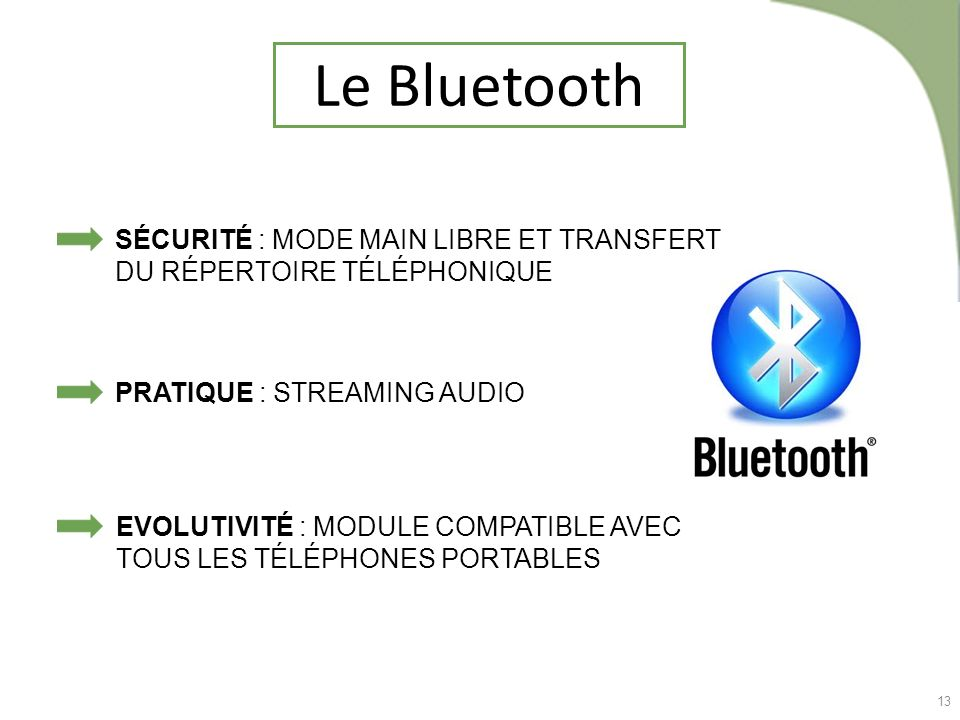 Le Bluetooth SÉCURITÉ : MODE MAIN LIBRE ET TRANSFERT DU RÉPERTOIRE TÉLÉPHONIQUE. PRATIQUE : STREAMING AUDIO.