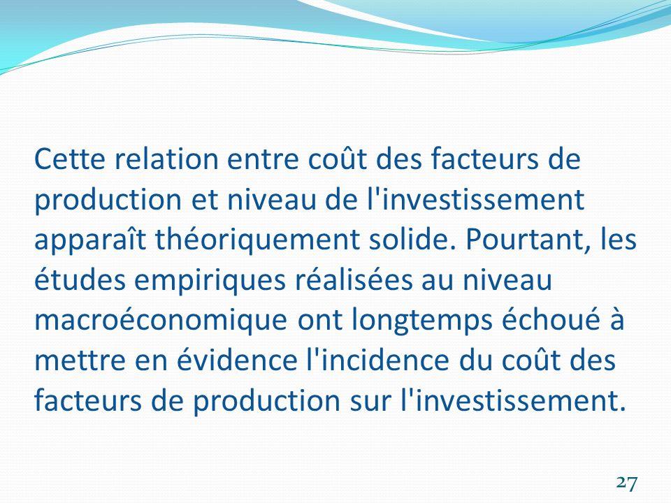 Cette relation entre coût des facteurs de production et niveau de l investissement apparaît théoriquement solide.