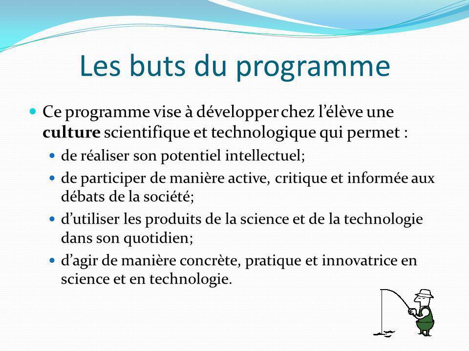 Les buts du programme Ce programme vise à développer chez l'élève une culture scientifique et technologique qui permet :