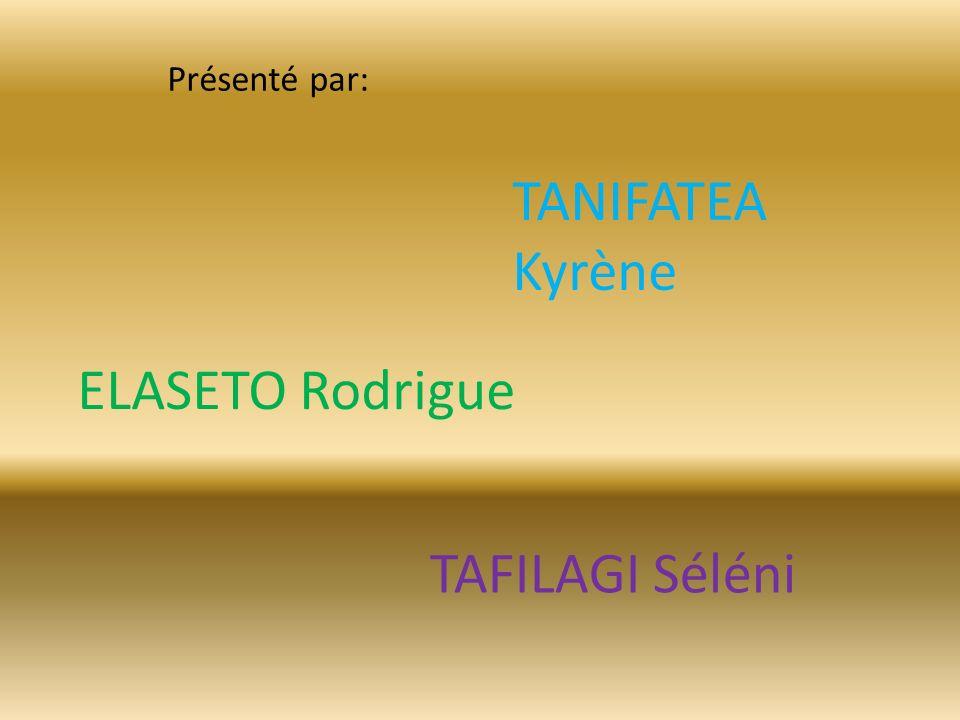 Présenté par: TANIFATEA Kyrène ELASETO Rodrigue TAFILAGI Séléni