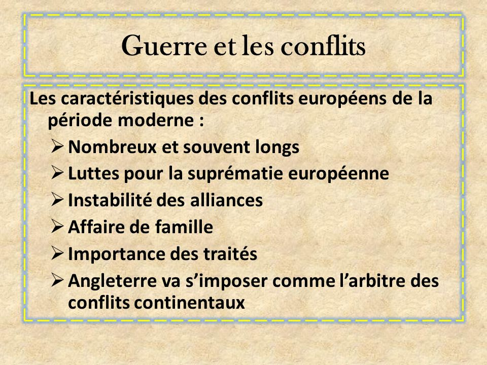 Guerre et les conflits Les caractéristiques des conflits européens de la période moderne : Nombreux et souvent longs