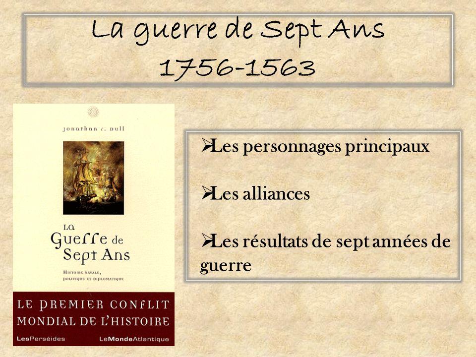 La guerre de Sept Ans 1756-1563 Les personnages principaux