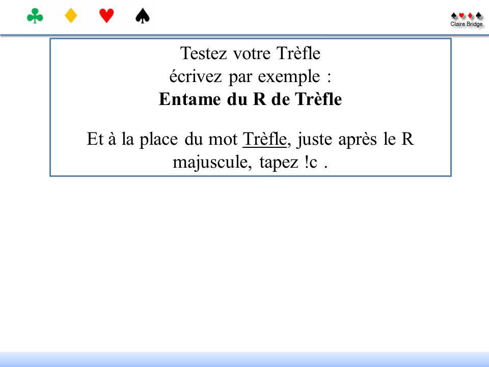 Testez votre Trèfle écrivez par exemple : Entame du R de Trèfle