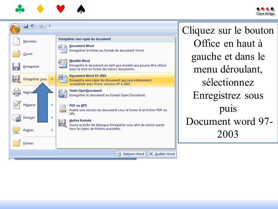Cliquez sur le bouton Office en haut à gauche et dans le menu déroulant, sélectionnez Enregistrez sous puis Document word 97- 2003