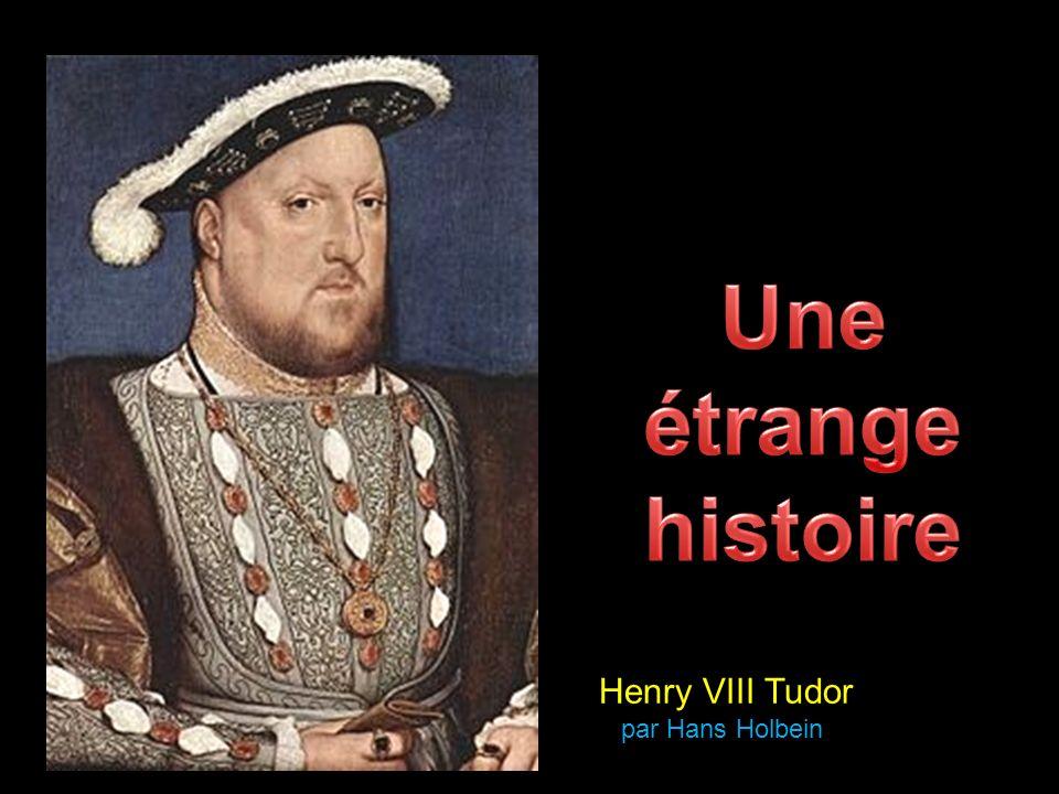 Une étrange histoire Henry VIII Tudor par Hans Holbein