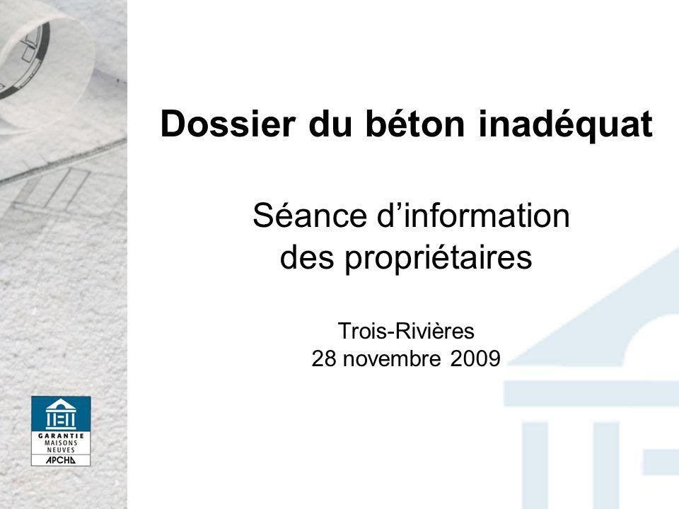 Dossier du béton inadéquat Séance d'information des propriétaires Trois-Rivières 28 novembre 2009