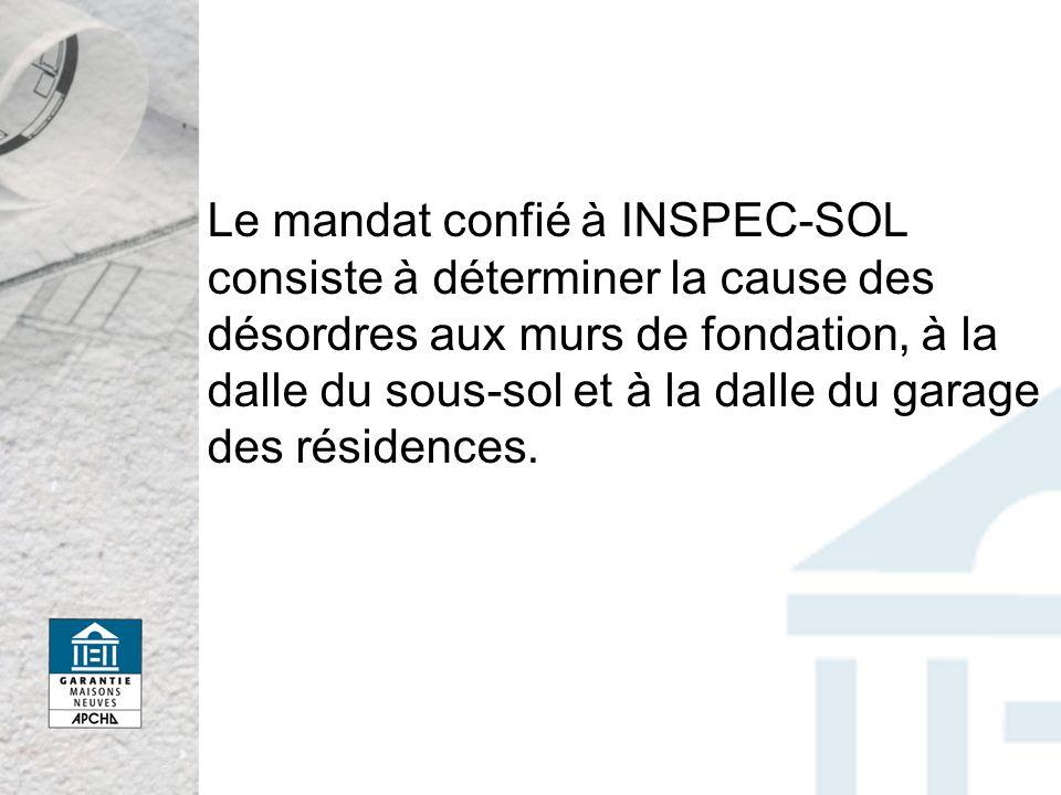 Le mandat confié à INSPEC-SOL consiste à déterminer la cause des désordres aux murs de fondation, à la dalle du sous-sol et à la dalle du garage des résidences.