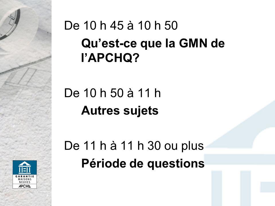 De 10 h 45 à 10 h 50 Qu'est-ce que la GMN de l'APCHQ De 10 h 50 à 11 h. Autres sujets. De 11 h à 11 h 30 ou plus.