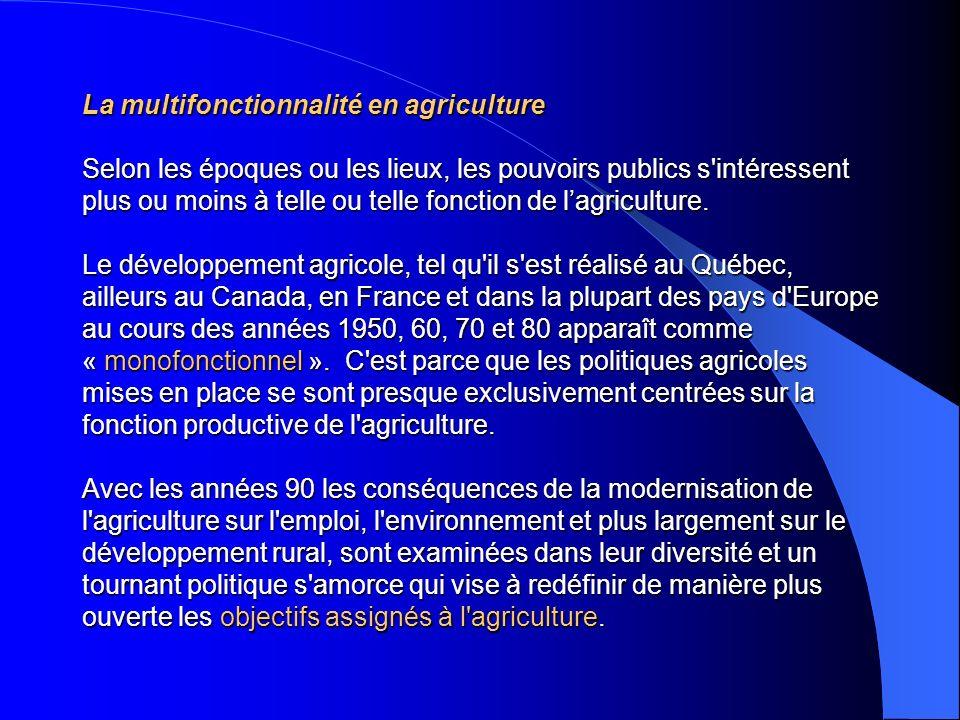 La multifonctionnalité en agriculture Selon les époques ou les lieux, les pouvoirs publics s intéressent plus ou moins à telle ou telle fonction de l'agriculture.