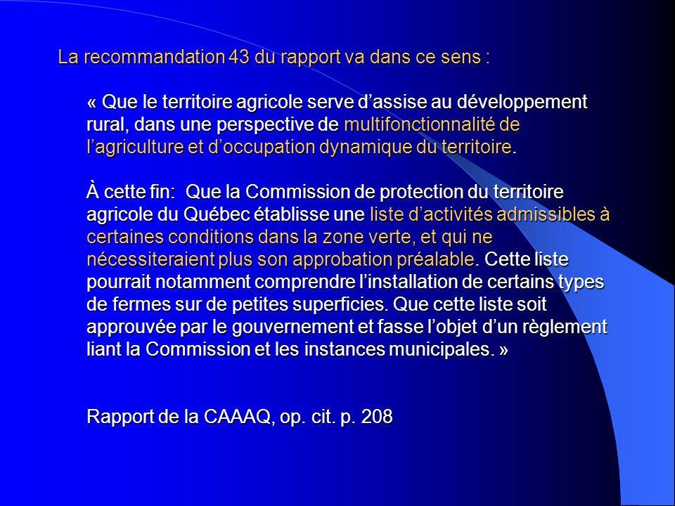 La recommandation 43 du rapport va dans ce sens : « Que le territoire agricole serve d'assise au développement rural, dans une perspective de multifonctionnalité de l'agriculture et d'occupation dynamique du territoire.