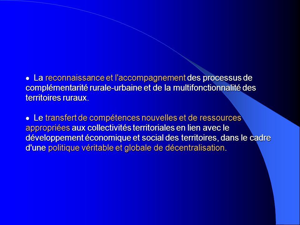 · La reconnaissance et l accompagnement des processus de complémentarité rurale-urbaine et de la multifonctionnalité des territoires ruraux.