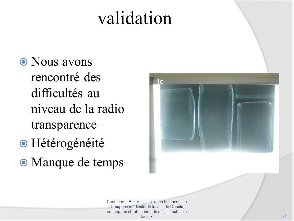 validation Nous avons rencontré des difficultés au niveau de la radio transparence. Hétérogénéité.