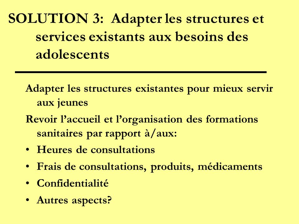 SOLUTION 3: Adapter les structures et services existants aux besoins des adolescents