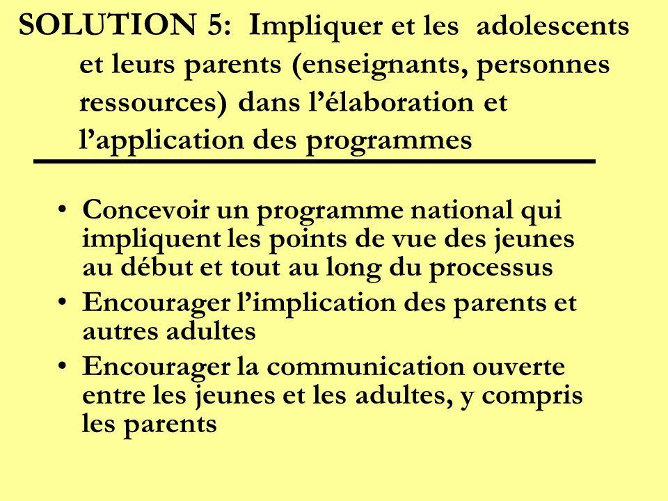 SOLUTION 5: Impliquer et les adolescents et leurs parents (enseignants, personnes ressources) dans l'élaboration et l'application des programmes