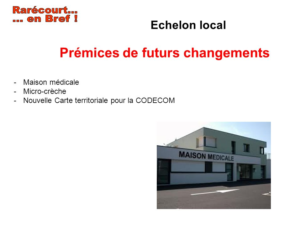 Rarécourt... … en Bref ! Prémices de futurs changements Echelon local