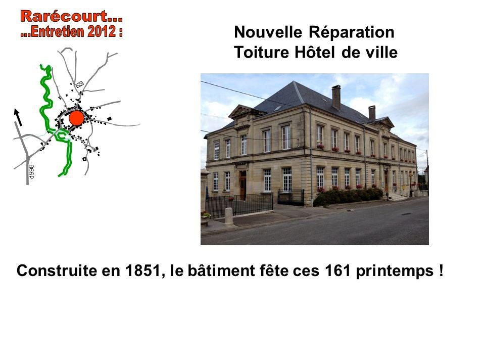 ...Entretien 2012 : d998. Rarécourt... Nouvelle Réparation Toiture Hôtel de ville.