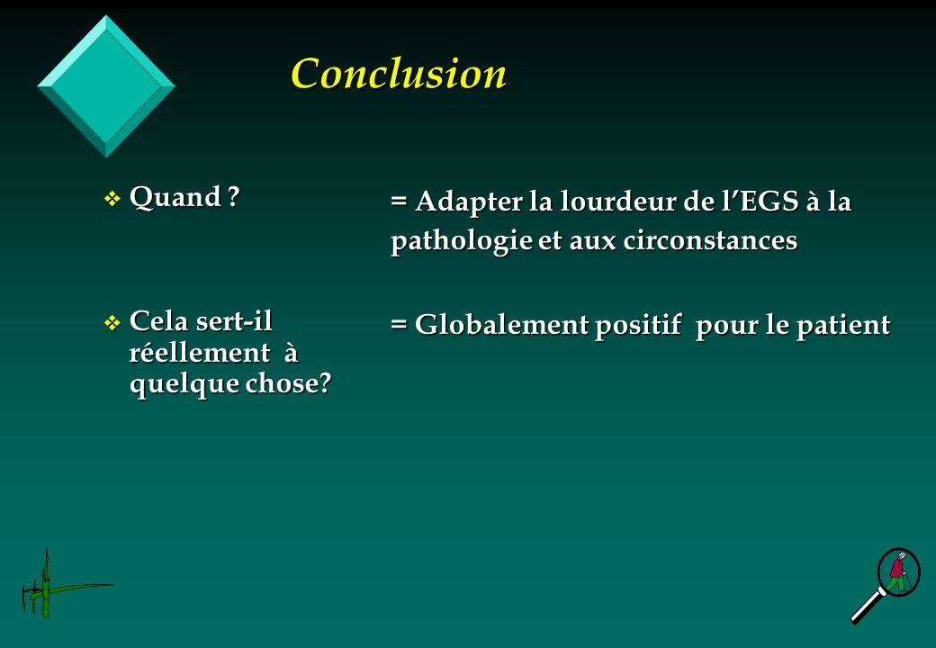 Conclusion = Adapter la lourdeur de l'EGS à la pathologie et aux circonstances. = Globalement positif pour le patient.