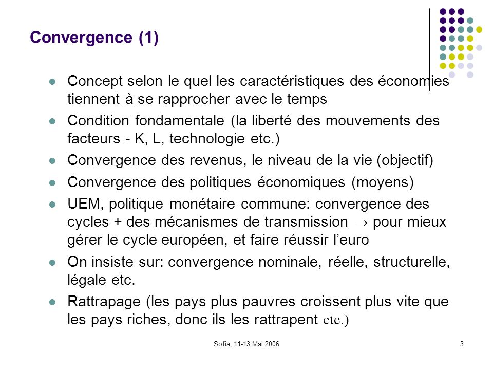 Convergence (1) Concept selon le quel les caractéristiques des économies tiennent à se rapprocher avec le temps.