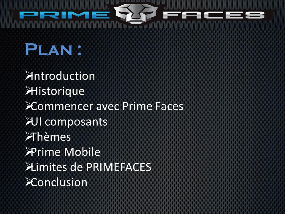 Plan : Introduction Historique Commencer avec Prime Faces