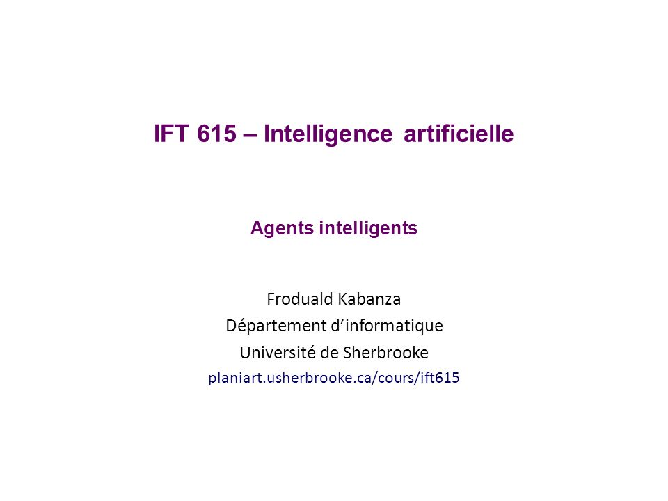 IFT 615 – Intelligence artificielle Agents intelligents