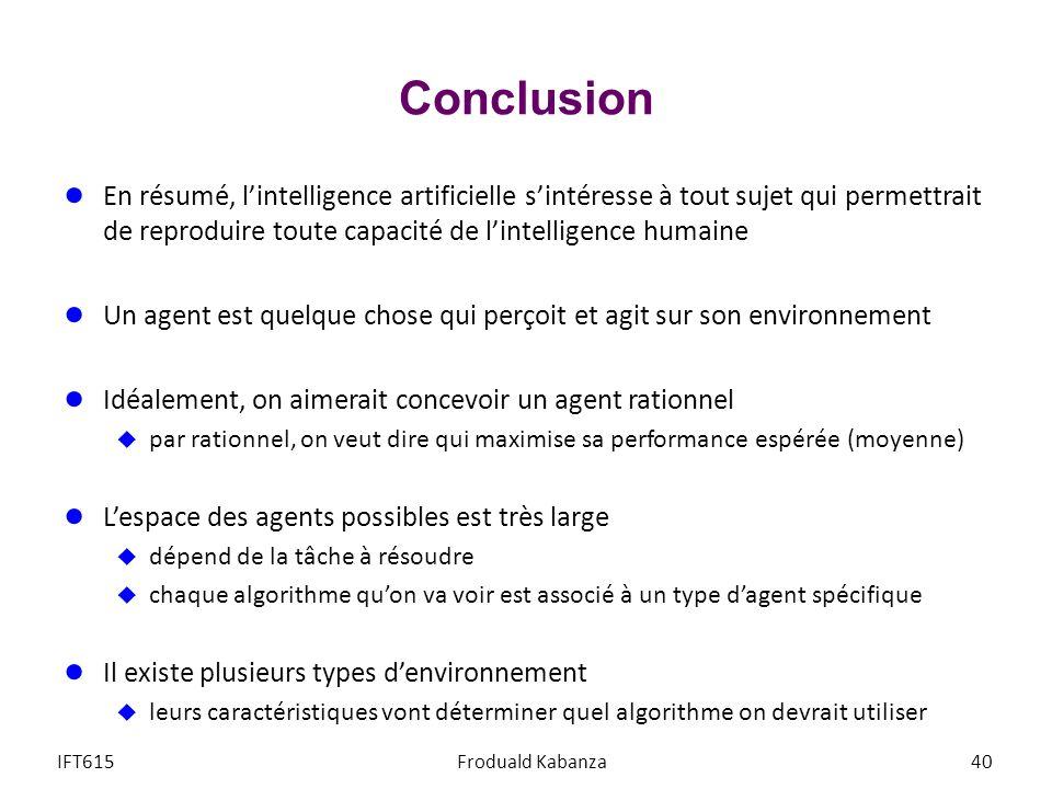 Conclusion En résumé, l'intelligence artificielle s'intéresse à tout sujet qui permettrait de reproduire toute capacité de l'intelligence humaine.