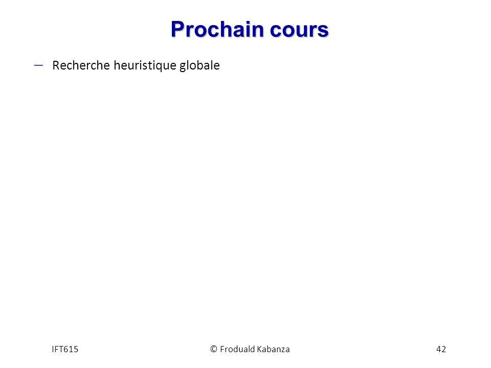 Prochain cours Recherche heuristique globale IFT615 © Froduald Kabanza