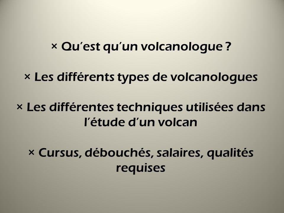 × Qu'est qu'un volcanologue × Les différents types de volcanologues