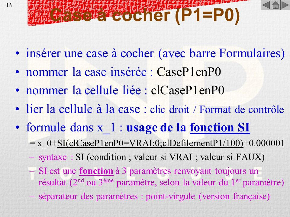 Case à cocher (P1=P0) insérer une case à cocher (avec barre Formulaires) nommer la case insérée : CaseP1enP0.