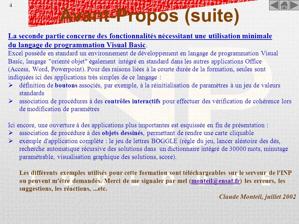 Avant-Propos (suite) La seconde partie concerne des fonctionnalités nécessitant une utilisation minimale.