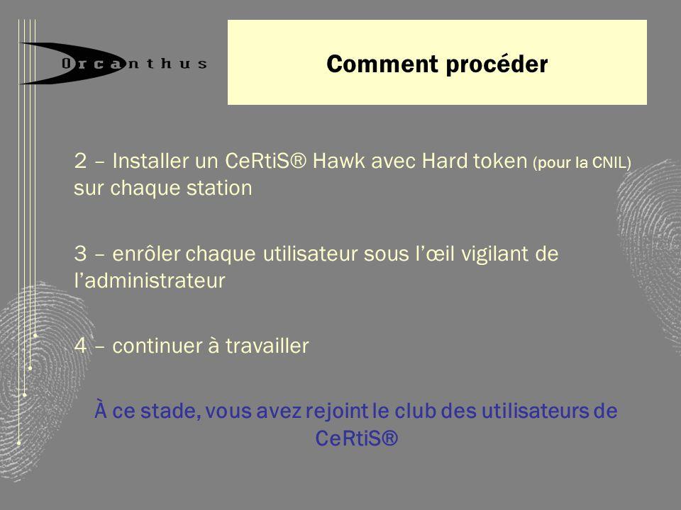 À ce stade, vous avez rejoint le club des utilisateurs de CeRtiS®