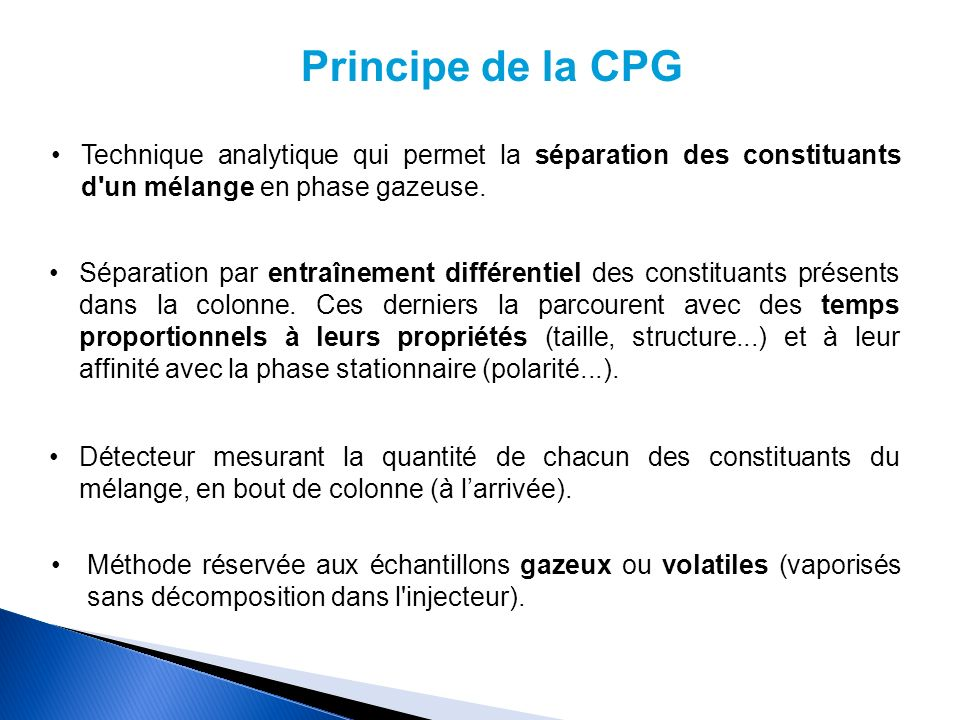 Principe de la CPG Technique analytique qui permet la séparation des constituants d un mélange en phase gazeuse.