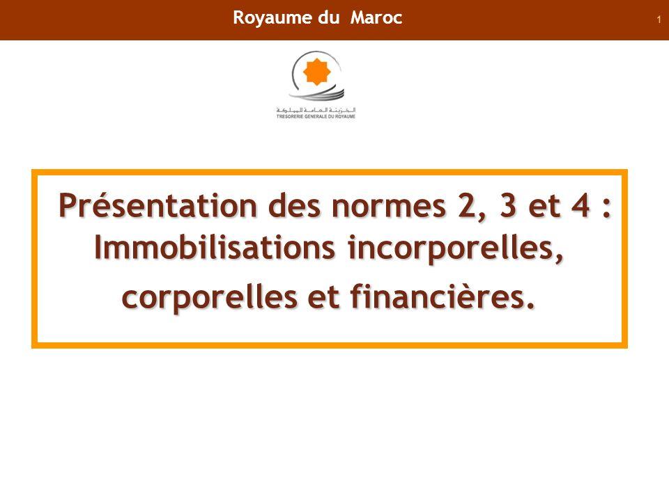 Royaume du Maroc Présentation des normes 2, 3 et 4 : Immobilisations incorporelles, corporelles et financières.
