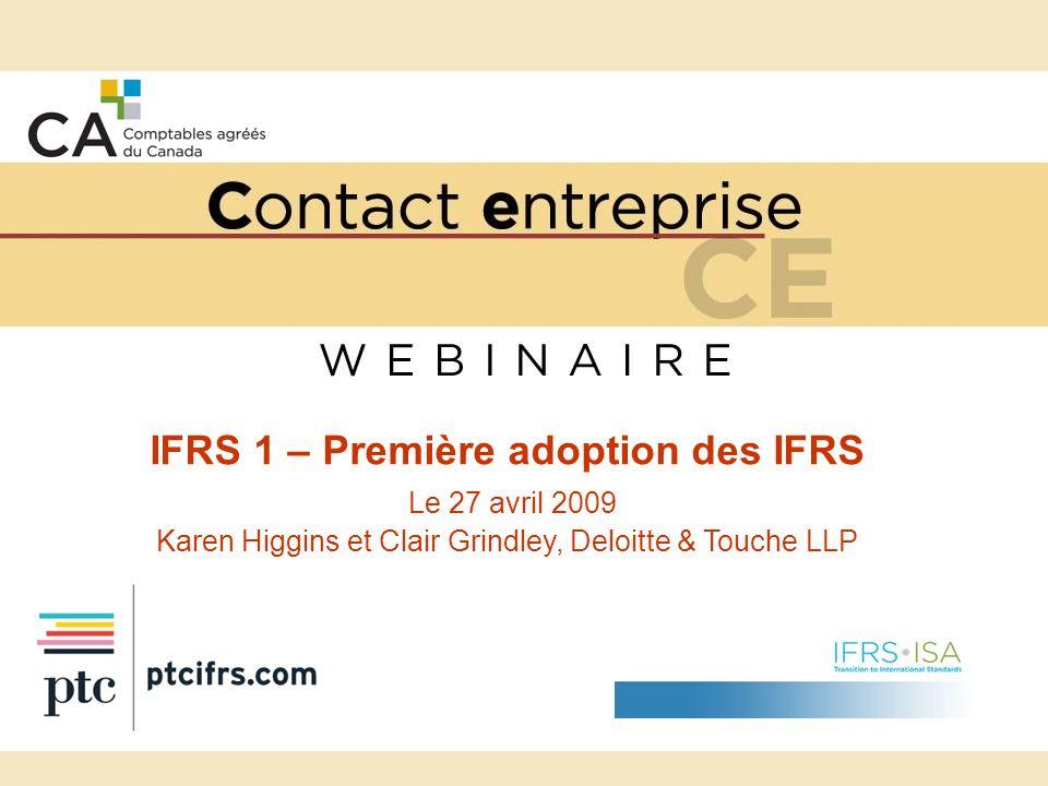 IFRS 1 – Première adoption des IFRS Le 27 avril 2009 Karen Higgins et Clair Grindley, Deloitte & Touche LLP