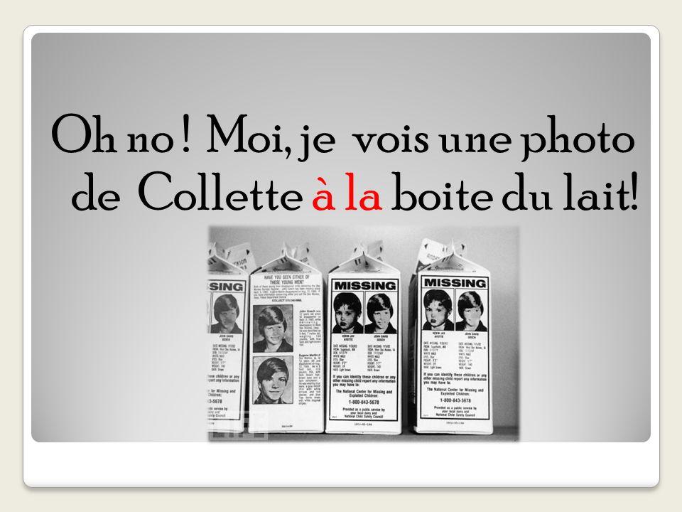 Oh no ! Moi, je vois une photo de Collette à la boite du lait!