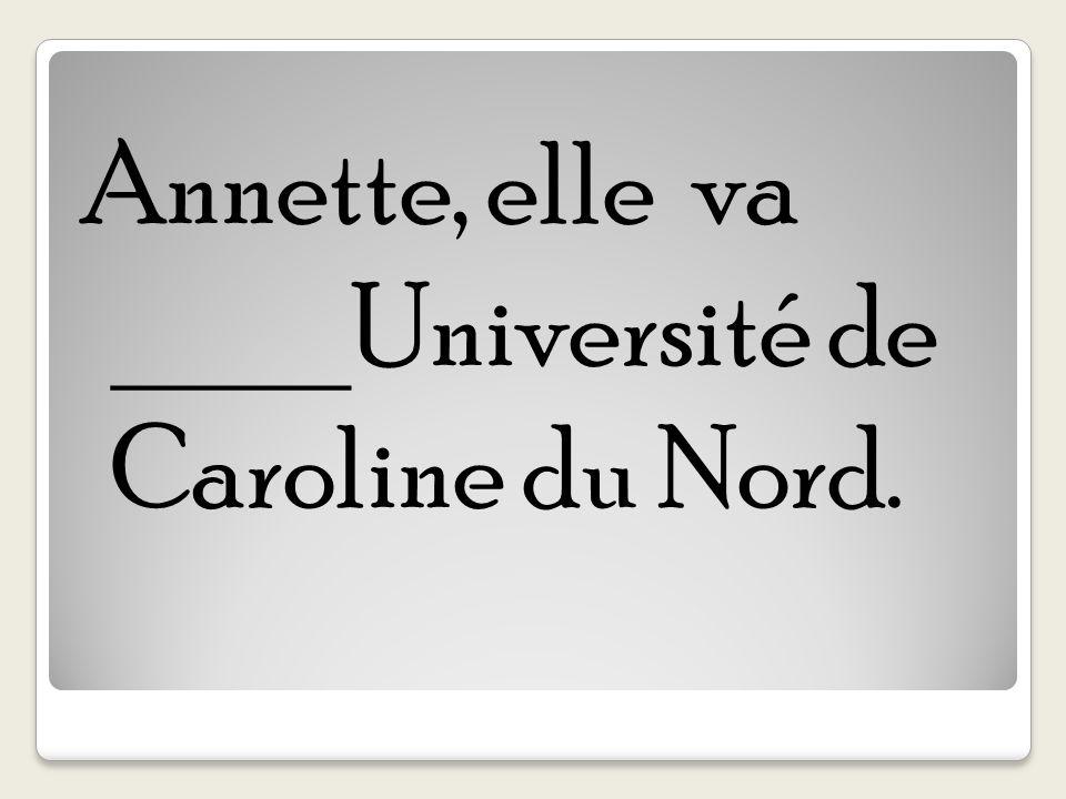 Annette, elle va ____Université de Caroline du Nord.