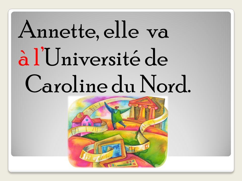 Annette, elle va à l'Université de Caroline du Nord.
