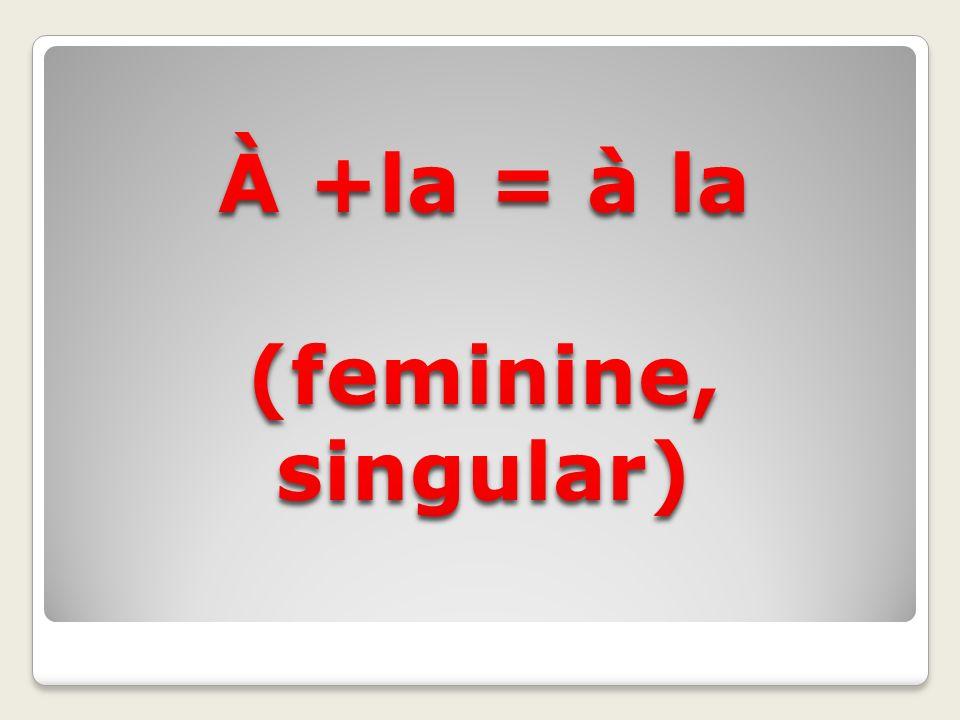 À +la = à la (feminine, singular)