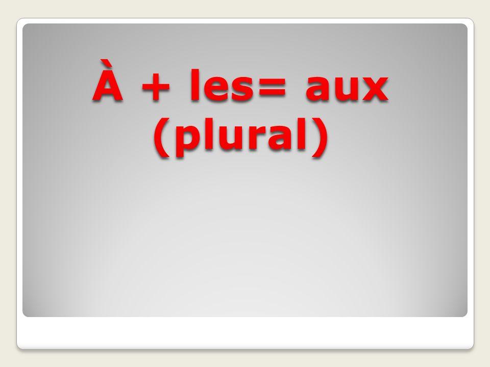 À + les= aux (plural)