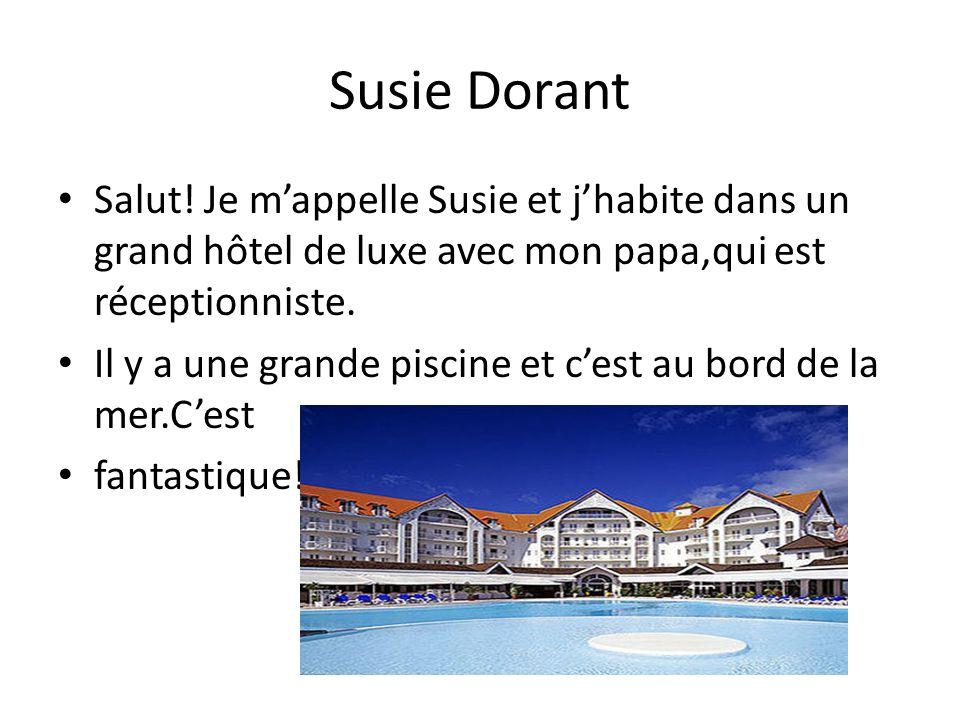 Susie Dorant Salut! Je m'appelle Susie et j'habite dans un grand hôtel de luxe avec mon papa,qui est réceptionniste.