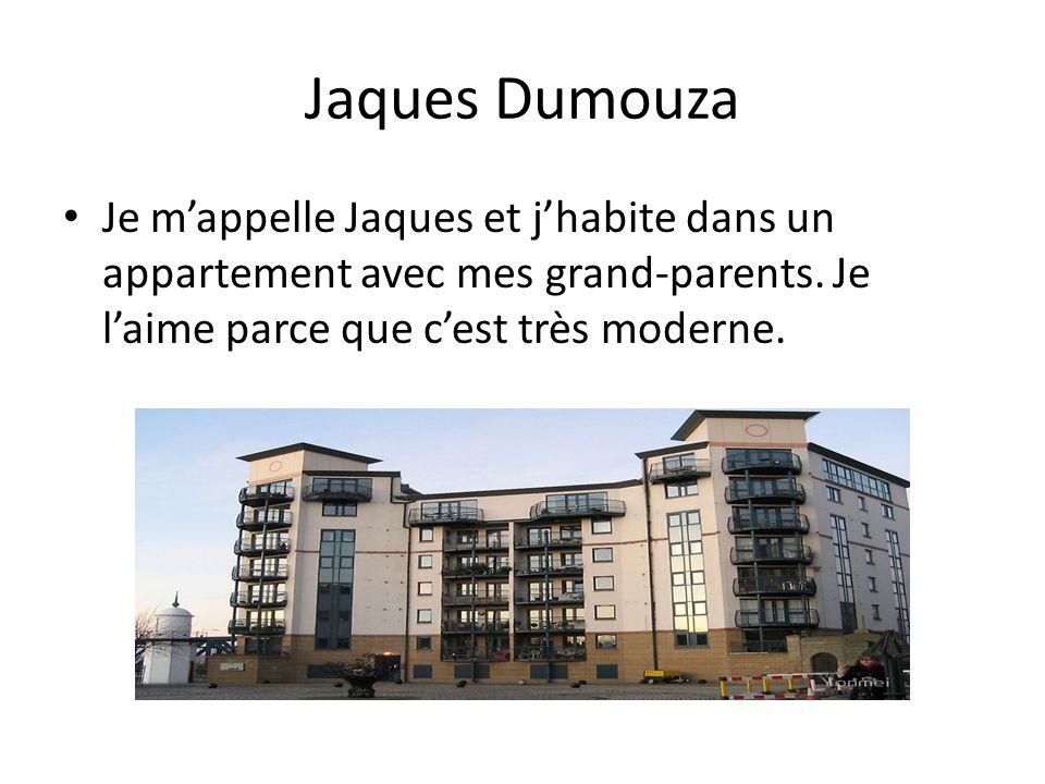 Jaques Dumouza Je m'appelle Jaques et j'habite dans un appartement avec mes grand-parents.