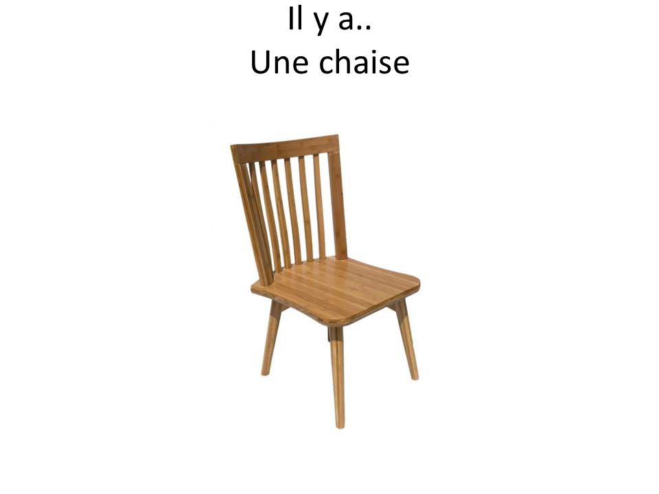 Il y a.. Une chaise