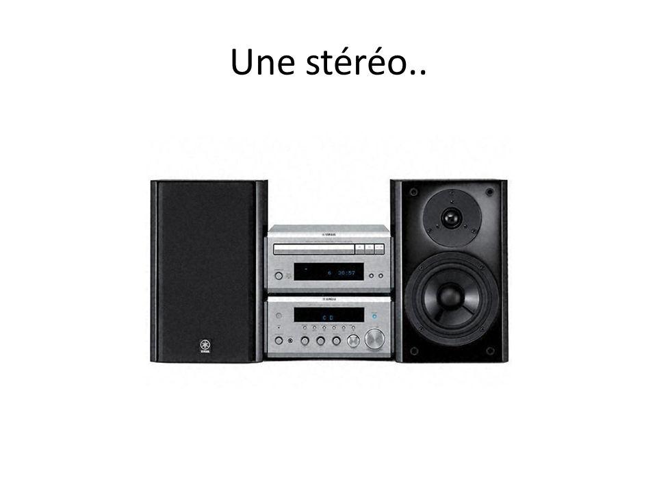 Une stéréo..
