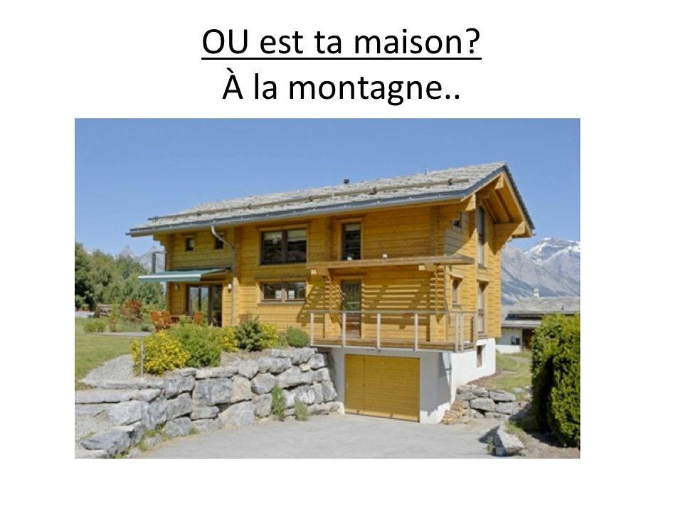 OU est ta maison À la montagne..