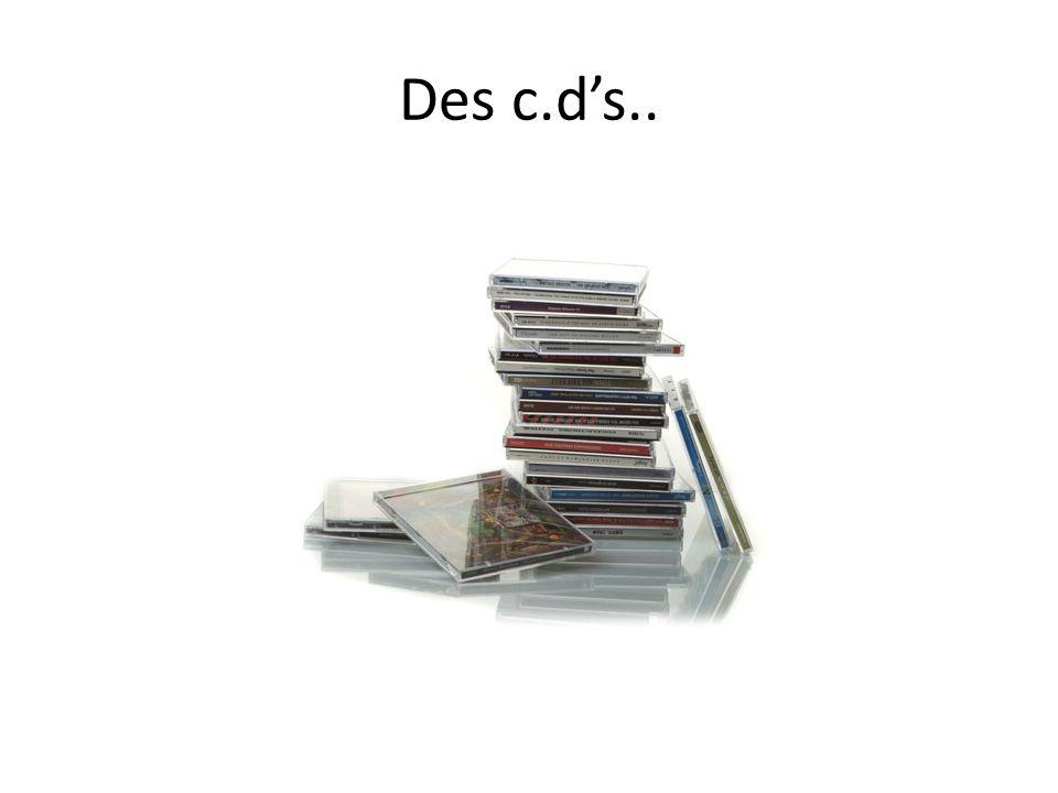 Des c.d's..