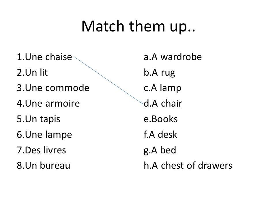 Match them up.. 1.Une chaise 2.Un lit 3.Une commode 4.Une armoire 5.Un tapis 6.Une lampe 7.Des livres 8.Un bureau