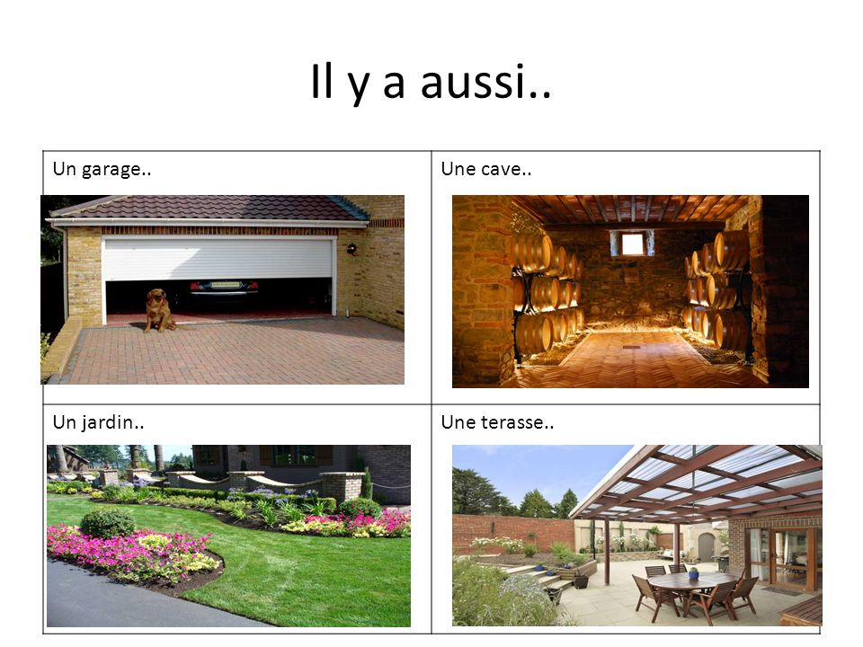 Il y a aussi.. Un garage.. Une cave.. Un jardin.. Une terasse..