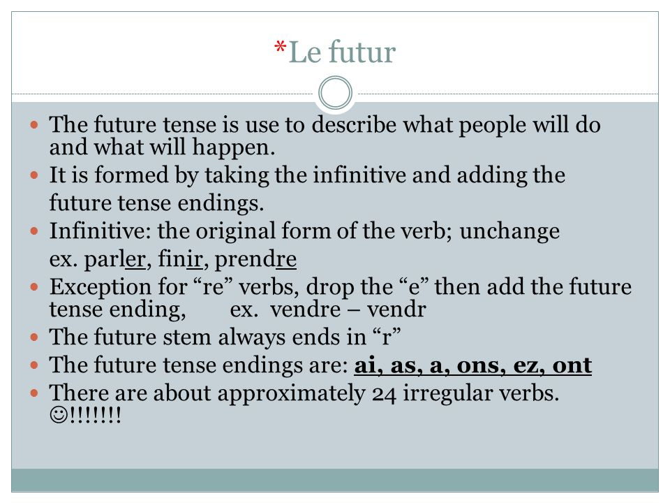 *Le futur The future tense is use to describe what people will do and what will happen. It is formed by taking the infinitive and adding the.
