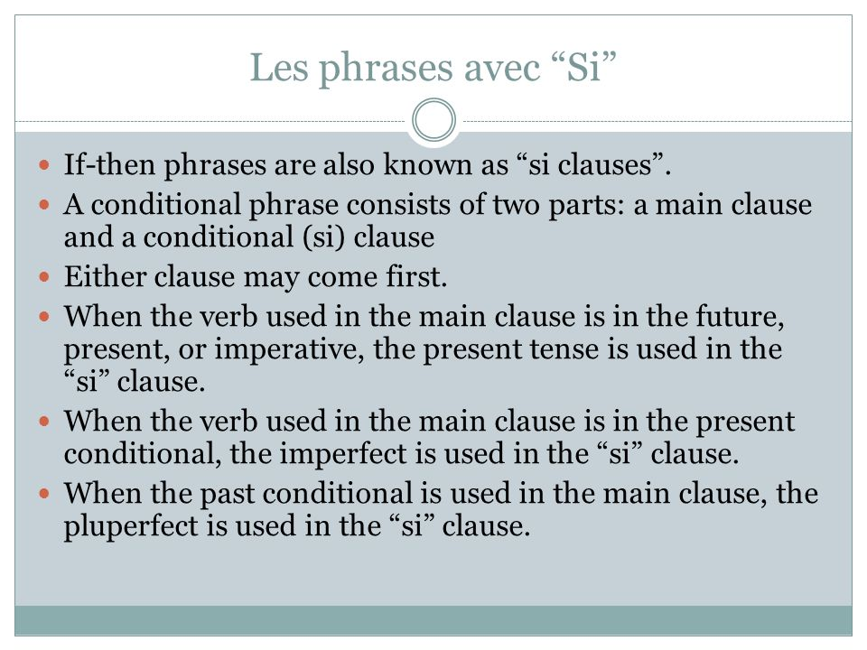 Les phrases avec Si If-then phrases are also known as si clauses .
