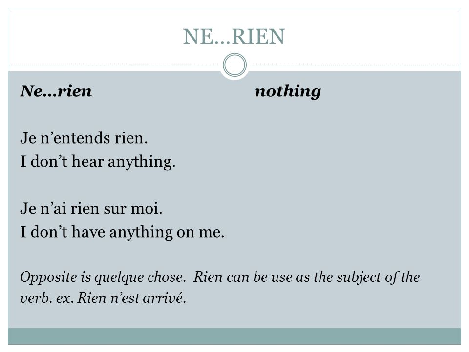 NE…RIEN Ne…rien nothing Je n'entends rien. I don't hear anything.