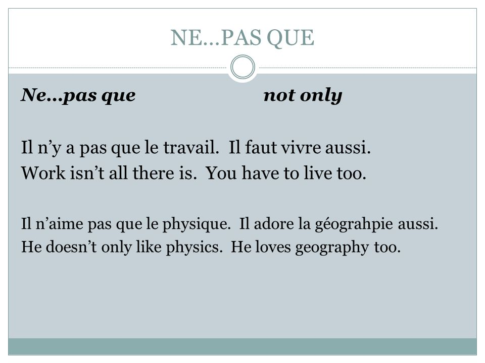 NE…PAS QUE Ne…pas que not only
